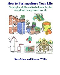 How to Permaculture Your Life: Strategies, skills and techniques for the transition to a greener world by Dr Ross Mars (2015-02-20)