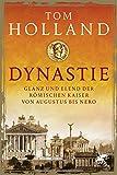 Dynastie: Glanz und Elend der römischen Kaiser von Augustus bis Nero von Tom Holland