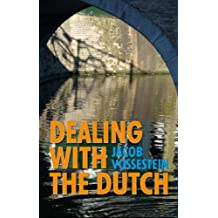 Dealing with the Dutch: The Cultural Context of Business & Work in the Netherlands -- 19th Edition