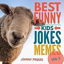 Best Funny Kids Jokes Memes Volume 2: Clean Family Friendly Kids Jokes Memes for Children Ages 5-10