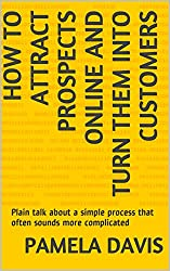 How To Attract Prospects Online And Turn Them Into Customers: Plain talk about a simple process that often sounds more complicated (How To Market A Business Online) (English Edition)