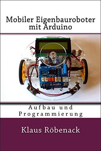Mobiler Eigenbauroboter mit Arduino: Aufbau und Programmierung (Roboter Bausatz Fernbedienung)