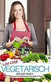 Low Carb vegetarisch: Das Low Carb Kochbuch - über 60 Low Carb Rezepte ohne Fleisch zum Abnehmen (Genussvoll abnehmen mit Low Carb 2)