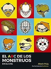 El ABC de Los Monstruos En El Cine par Alexis Puig