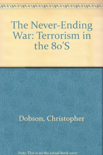 The Never-Ending War: Terrorism in the 80'S by Christopher Dobson (1920-01-01)