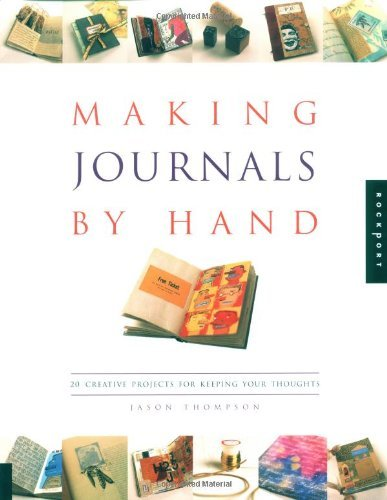 Making Journals by Hand: 20 Creative Projects for Keeping Your Thoughts: Written by Jason Thompson, 2000 Edition, Publisher: Rockport Publishers Inc. [Paperback]