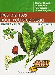 Des Plantes pour votre cerveau : Comment booster votre humeur, votre mémoire, votre intelligence