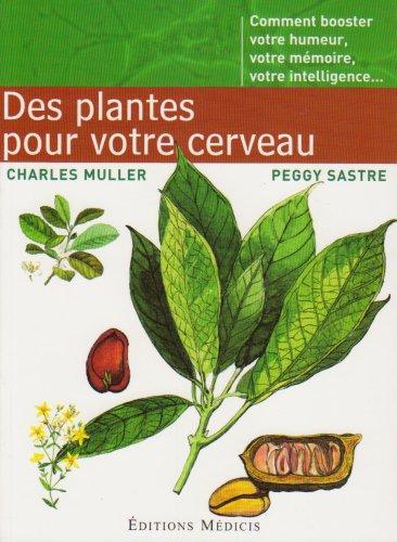 Des Plantes pour votre cerveau : Comment booster votre humeur, votre mmoire, votre intelligence