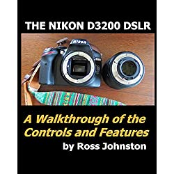 The Nikon D3200 DSLR Camera: A Walkthrough of the Controls and Features (English Edition)