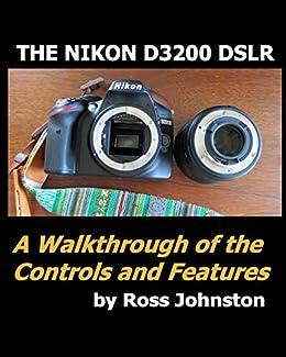 The Nikon D3200 DSLR Camera: A Walkthrough of the Controls and ...