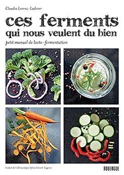Ces ferments qui nous veulent du bien: Petit manuel de lacto-fermentation (ROUERGUE LIVRES) par [Claudia, Lorenz-Ladener]