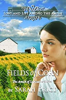 Fields of Corn (The Amish of Lancaster: An Amish Christian Romance Book 1) (English Edition) von [Price, Sarah]