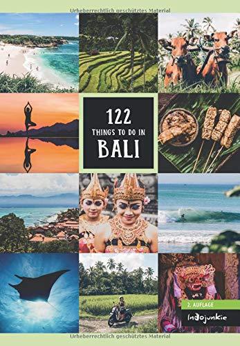 Bali Reiseführer: 122 Things to Do in Bali (2. Auflage von Indojunkie: Die besten Aktivitäten und Geheimtipps von...