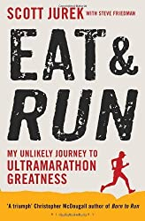 Eat and Run: My Unlikely Journey to Ultramarathon Greatness by Scott Jurek (2012-07-05)