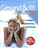 Gesund und fit mit Wasser und Salz: Grundlagen - Zubereitung - Anwendungen - Barbara Hendel