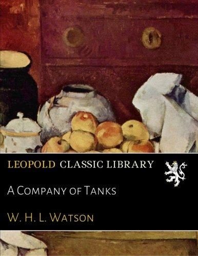 A Company of Tanks por W. H. L. Watson
