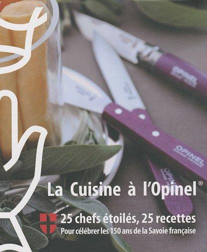 La Cuisine à l'Opinel : 25 chefs étoilés, 25 recettes pour célébrer les 150 ans de la Savoie française