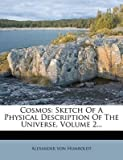[(Cosmos : Sketch of a Physical Description of the Universe, Volume 2...)] [By (author) Alexander von Humboldt] published on (September, 2011) -
