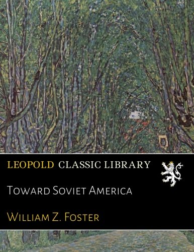 Toward Soviet America por William Z. Foster