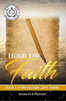 Hold the Faith: Early Christianity Comes to Life (The Apostle John Series Book 1) (English Edition) di [Preston, Susan M B]