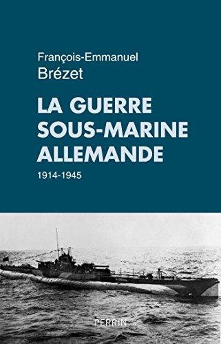 La guerre sous-marine allemande (1914-1945) (French Edition)