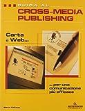 Guida al cross-media publishing: carta e web per una comunicazione efficace.