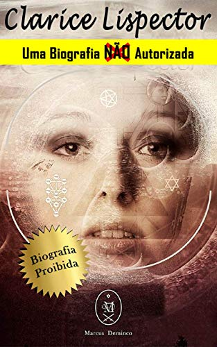 Clarice Lispector. Uma Biografia Não Autorizada (Portuguese Edition)
