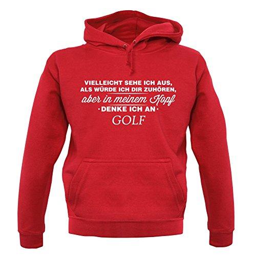 Vielleicht sehe ich aus als würde ich dir zuhören aber in meinem Kopf denke ich an Golf - Unisex Hoodie/Kapuzenpullover - Rot - M (Spielen Ich Golf T-shirt)