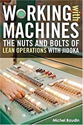 Working with Machines: The Nuts and Bolts of Lean Operations with Jidoka