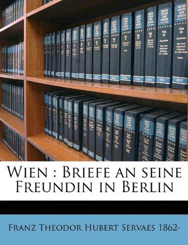 Wien: Briefe an Seine Freundin in Berlin