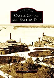 Castle Garden and Battery Park (Images of America (Arcadia Publishing))