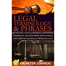 Legal Terminology And Phrases : Master 350+ Essential Business, Enterprise, Commercial and Investment Terms And Phrases Explained With Examples In 10 Minutes A Day (English Edition)