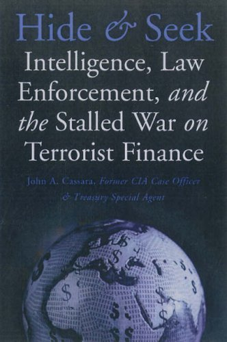 Hide and Seek: Intelligence, Law Enforcement and the Stalled War on Terrorist Finance by John A. Cassara (2006-07-20)