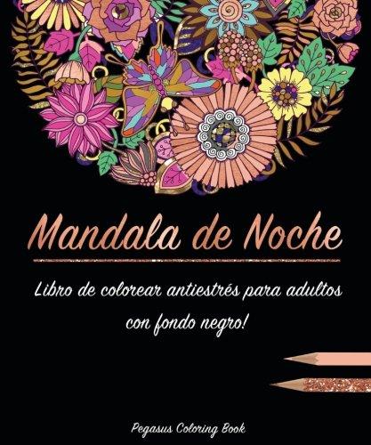 Libro de colorear para adultos: Mandala de Noche colorear antistrés (libro de colorear mandalas, con fondo negro, Regalos Para Padres Regalos Para Madres, relajante) por Pegasus Coloring Book