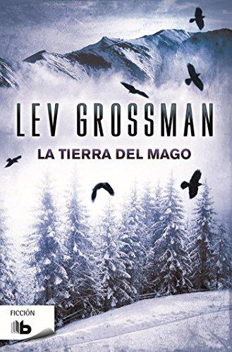 La tierra del mago (Trilogía Los Magos 3) (B DE BOLSILLO) por Lev Grossman