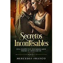 Secretos Inconfesables. Una pasión tan peligrosa que pocos se atreverían. Libro No. 1