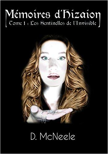 Mémoires d'Hizaion T1 Les Sentinelles de L'Invisible: Un roman d'héroic-fantasy entre le Seigneur des Anneaux et les Brumes d'Avalon