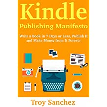 Kindle Publishing Manifesto: Write a Book in 7 Days or Less, Publish It and Make Money from It Forever (English Edition)