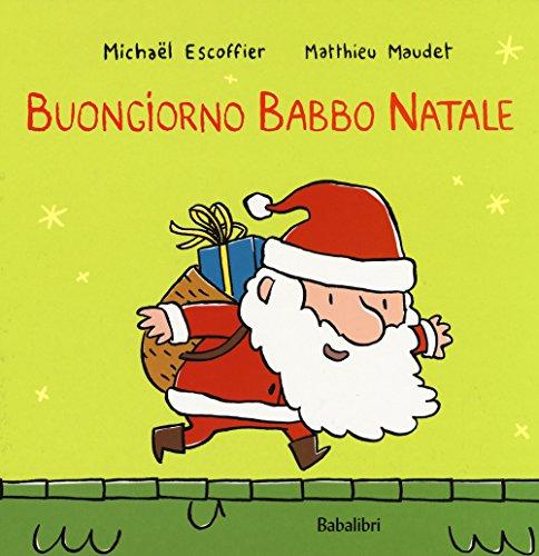 Buongiorno Babbo Natale. Ediz. a colori (Varia) por Michaël Escoffier