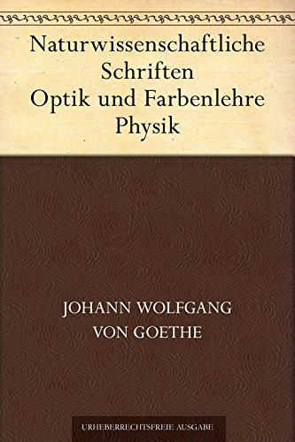 Naturwissenschaftliche Schriften. Optik und Farbenlehre Physik