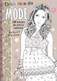 Créatrice de mode : 100 tenues de rêve à colorier...