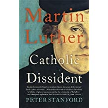 Martin Luther: Catholic Dissident