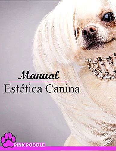 Manual Estetica Canina : Instituto PINK POODLE (Instituto Tecnico EsteticaCanina.org nº 1)