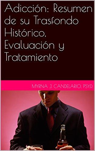 Adicción: Resumen de su Trasfondo Histórico, Evaluación y Tratamiento