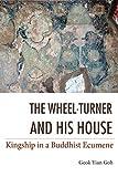 The Wheel-Turner and His House: Kingship in a Buddhist Ecumene by Geok Yian Goh (2014-11-30)