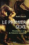 Le premier sexe: Mutations et crise de l'identité masculine