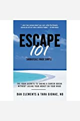 Escape 101: The Four Secrets to Taking a Sabbatical or Career Break Without Losing Your Money or Your Mind Kindle Edition