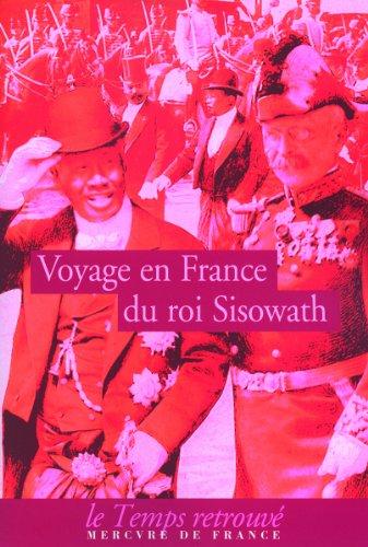 Voyage du roi Sisowath en France: En l'année du Cheval, huitième de la décade correspondant à l'année occidentale 1906, royaume du Cambodge