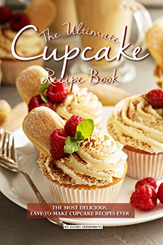 The Ultimate Cupcake Recipe Book: The Most Delicious, Easy-To-Make Cupcake Recipes Ever (English Edition)
