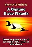 Ad Ognuno il suo Pianeta: Ciascuno pensa e vive il suo mondo, come fosse un altro pianeta